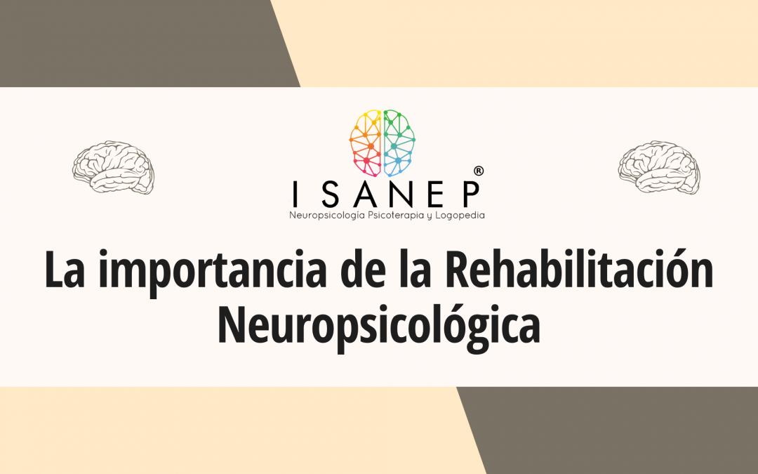 La importancia de la Rehabilitación Neuropsicológica